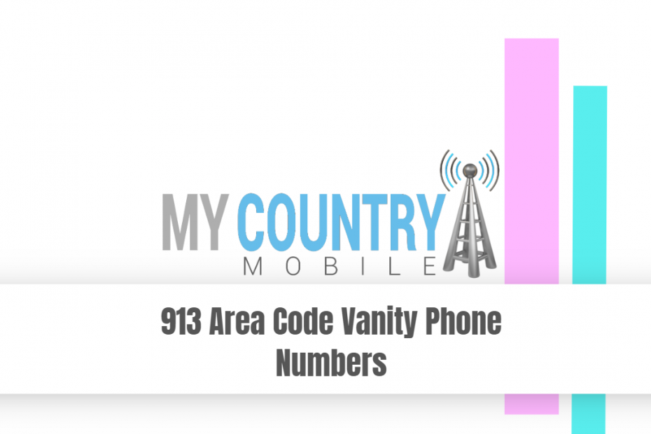 913 Area Code Vanity Phone Numbers - My Country Mobile