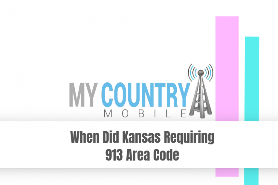 When Did Kansas Requiring 913 Area Code - My Country Mobile