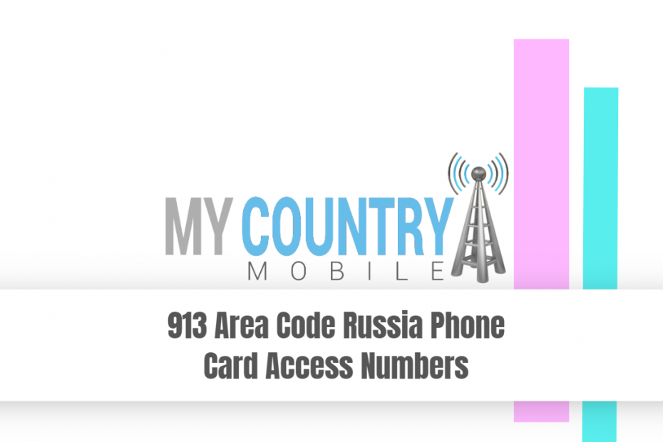 913 Area Code Russia Phone Card Access Numbers - My Country Mobile